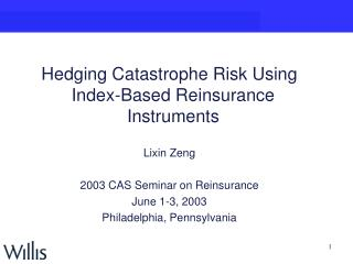 Hedging Catastrophe Risk Using Index-Based Reinsurance Instruments Lixin Zeng