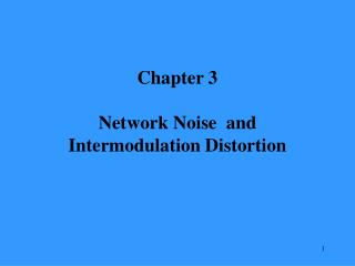 Chapter 3 Network Noise  and  Intermodulation Distortion