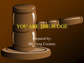 YOU ARE THE JUDGE