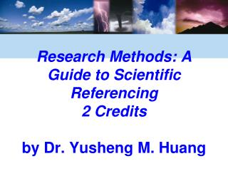 Research Methods: A Guide to Scientific Referencing 2 Credits by Dr. Yusheng M. Huang