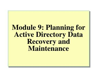 Module 9: Planning for Active Directory Data Recovery and Maintenance