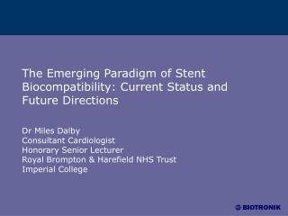 The Emerging Paradigm of Stent Biocompatibility: Current Status and Future Directions   Dr Miles Dalby Consultant Cardio