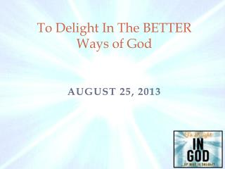 To Delight In The BETTER Ways of God