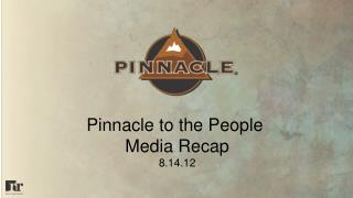 Pinnacle to the People  Media Recap 8.14.12