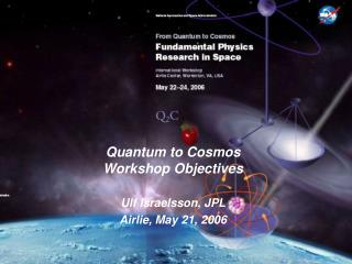Quantum to Cosmos Workshop Objectives