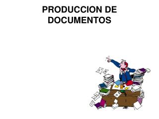 PRODUCCION DE DOCUMENTOS