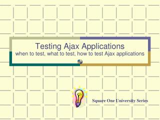 Testing Ajax Applications when to test, what to test, how to test Ajax applications