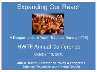 Expanding Our Reach A Deeper Look at Youth Tobacco Survey (YTS) HWTF Annual Conference