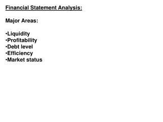 Financial Statement Analysis: Major Areas: Liquidity Profitability Debt level Efficiency