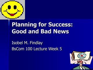 Planning for Success:  Good and Bad News