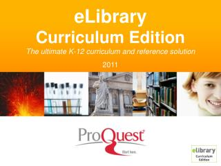 eLibrary  Curriculum Edition The ultimate K-12 curriculum and reference solution 2011