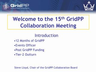 Welcome to the 15 th  GridPP Collaboration Meeting