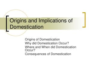 Origins and Implications of Domestication