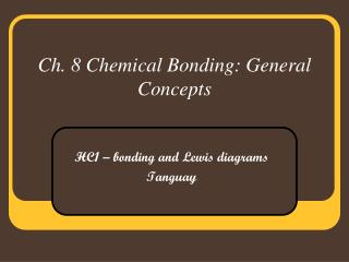 Ch. 8 Chemical Bonding: General Concepts