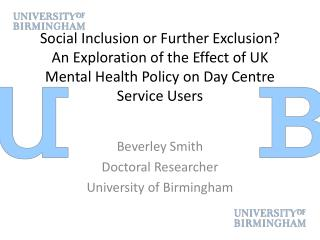 Beverley Smith Doctoral Researcher University of Birmingham