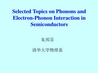 Selected Topics on Phonons and  Electron-Phonon Interaction in Semiconductors