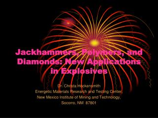 Jackhammers, Polymers, and Diamonds: New Applications in Explosives