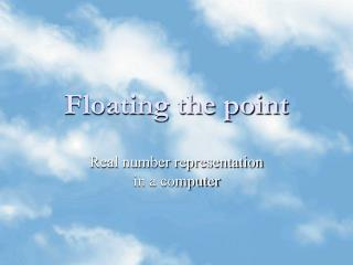 Floating the point