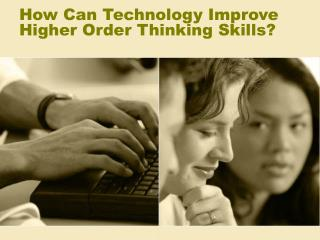 How Can Technology Improve Higher Order Thinking Skills?