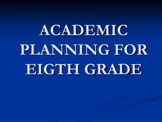 ACADEMIC PLANNING FOR EIGTH GRADE