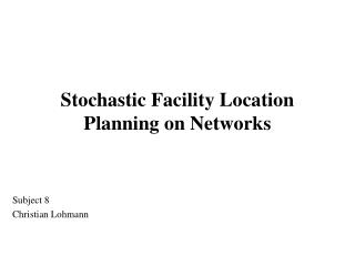 Stochastic Facility Location Planning on Networks