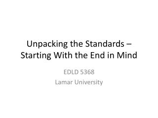Unpacking the Standards –Starting With the End in Mind