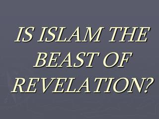IS ISLAM THE BEAST OF REVELATION?