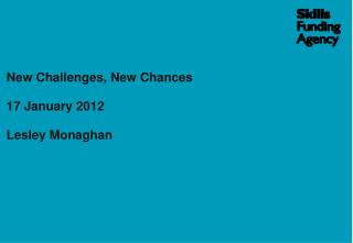 New Challenges, New Chances 17 January 2012 Lesley Monaghan