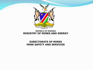 REPUBLIC OF NAMIBIA MINISTRY OF MINES AND ENERGY   DIRECTORATE OF MINES MINE SAFETY AND SERVICES