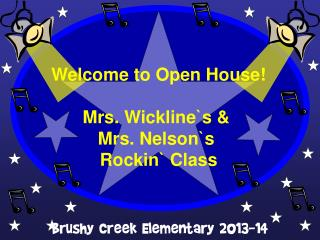 Welcome to Open House! Mrs.  Wickline`s  &  Mrs. Nelson`s  Rockin ` Class