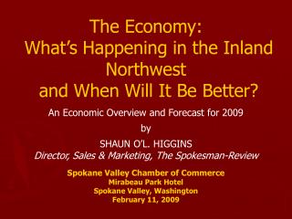The Economy:  What's Happening in the Inland Northwest  and When Will It Be Better?