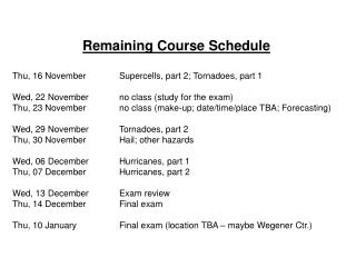 Remaining Course Schedule Thu, 16 November	Supercells, part 2; Tornadoes, part 1