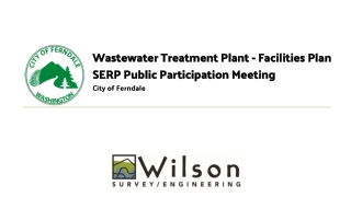 Wastewater Treatment Plant - Facilities Plan SERP Public Participation Meeting City of Ferndale