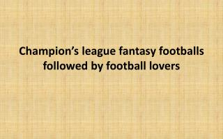 Champion's league fantasy footballs followed by football lov