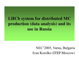 LHCb system for distributed MC production (data analysis) and its use in Russia