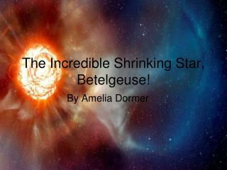The Incredible Shrinking Star, Betelgeuse!