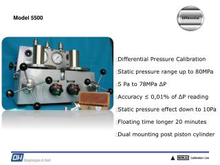 Differential Pressure Calibration Static pressure range up to 80MPa 5 Pa to 78MPa ΔP