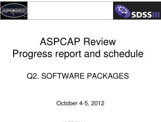 ASPCAP Review Progress report and schedule Q2. Software packages