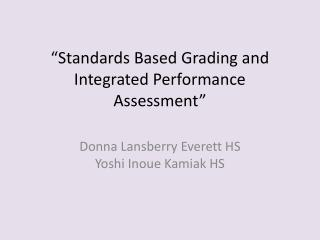 """Standards  Based  Grading and  Integrated  Performance Assessment"""