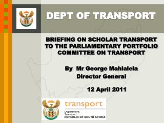BRIEFING ON SCHOLAR TRANSPORT TO THE PARLIAMENTARY PORTFOLIO COMMITTEE ON TRANSPORT