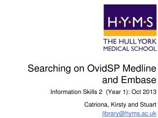 Searching on  OvidSP  Medline and Embase  Information Skills 2  (Year 1): Oct 2013