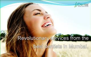 Revolutionary services from the best dentists in Mumbai