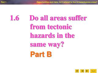 1.6		Do all areas suffer            from tectonic            hazards in the            same way?