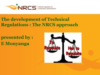 The development  of Technical Regulations  : The NRCS approach  presented by : E Monyanga