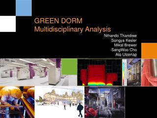 GREEN DORM Multidisciplinary Analysis Nthando Thandiwe Songya Kesler Mikal Brewer SangWoo Cho