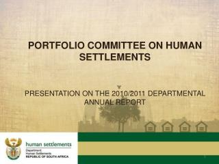 PORTFOLIO COMMITTEE ON HUMAN SETTLEMENTS PRESENTATION ON THE 2010/2011 DEPARTMENTAL ANNUAL REPORT