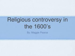 Religious controversy in the 1600's