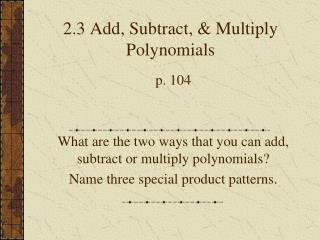 2.3 Add, Subtract, & Multiply Polynomials