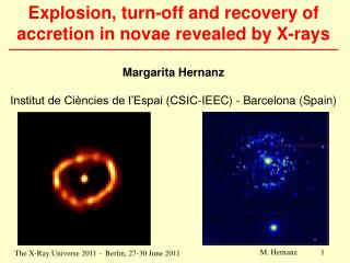 Explosion, turn-off and recovery of accretion in novae revealed by X-rays Margarita Hernanz Institut de Ciències de l'Es