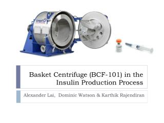Basket Centrifuge (BCF-101) in the Insulin Production Process